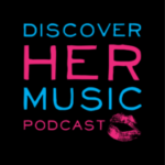 Discover Her Music Podcast (host)
